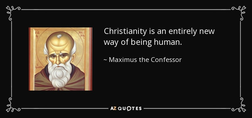 quote-christianity-is-an-entirely-new-way-of-being-human-maximus-the-confessor-127-61-00